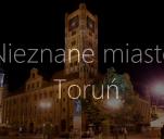 Nieznane miasto Toruń - Dokument
