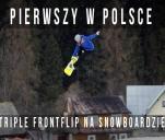 Pierwszy w Polsce TRIPLE FRONTFLIP na snowboardzie