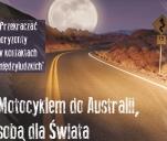 Motocyklem do Australii, sobą dla Świata...