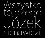"""""""Wszystko to, czego Józek nienawidzi"""" - film"""