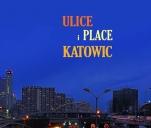 Ulice i place Katowic - wydanie drugie, rozszerzone