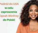 Zaproszenie Oprah Winfrey do PL - podróż do CA, USA
