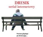 DRESIK -serial internetowy (10 odcinków )