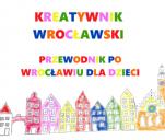 Kreatywnik Wrocławski - przewodnik dla dzieci