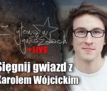 Sięgnij gwiazd z Karolem Wójcickim