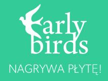 Nagraj Płytę z Early Birds! finansowanie społecznościowe