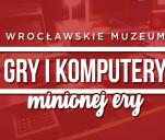 Wrocławskie Muzeum Gry i Komputery Minionej Ery