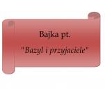 Pozyskanie funduszy na wyd. bajki 'Bazyl i przyjaciele