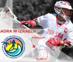 Polska w Izraelu – Mistrzostwa Świata w Lacrosse 2018